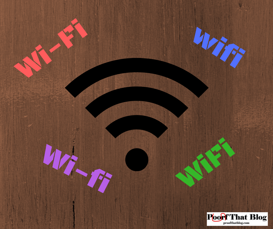Wi-Fi, Wifi, Wi-fi, WiFi-Which One Is Right? - Proof That Blog